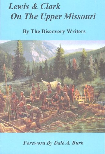 LEWIS & CLARK ON THE UPPER MISSOURI: The Discovery Writers