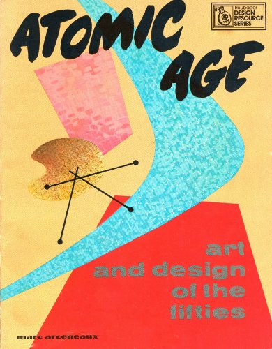 Atomic Age: Art and design of the fifties (Troubadour Design Resource Series): Marc Arceneaux