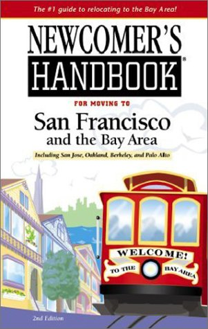 Newcomer's Handbook for Moving to San Francisco and the Bay Area: Including San Jose, Oakland,...