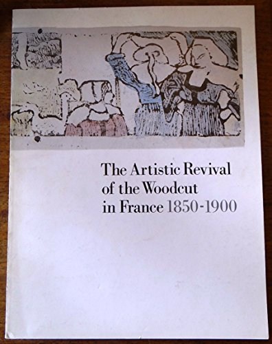 9780912303291: The artistic revival of the woodcut in France 1850-1900