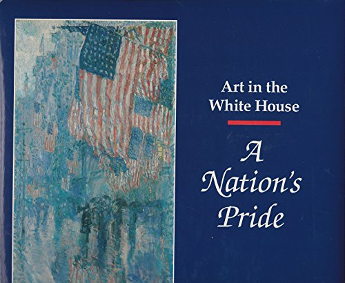 A Nation's Pride: Art in the White House.: Kloss William, Doreen Bolger, David Park Curry, John...