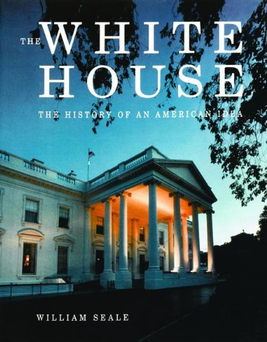 9780912308852: The White House: The History of an American Idea