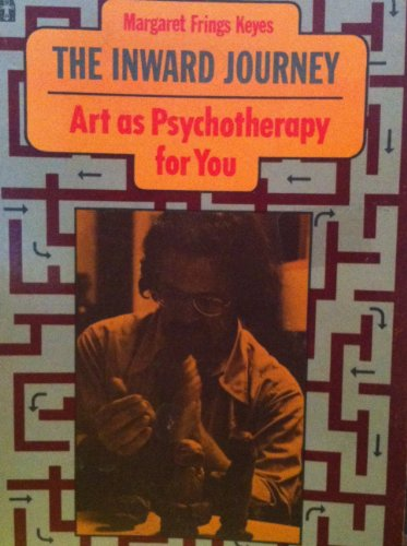 The Inward Journey: Art as Psychotherapy for You: Margaret F. Keyes