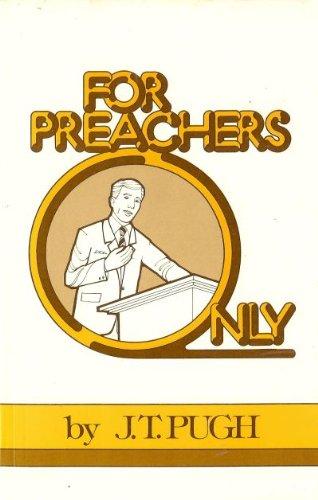 For preachers only: Pugh, J. T