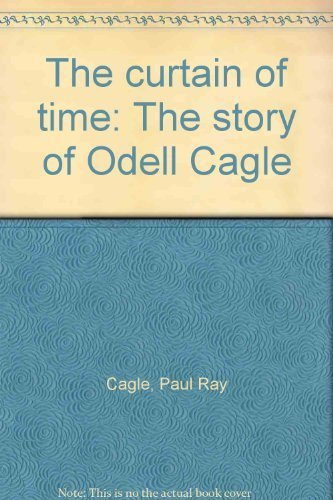The curtain of time: The story of Odell Cagle: Cagle, Paul Ray
