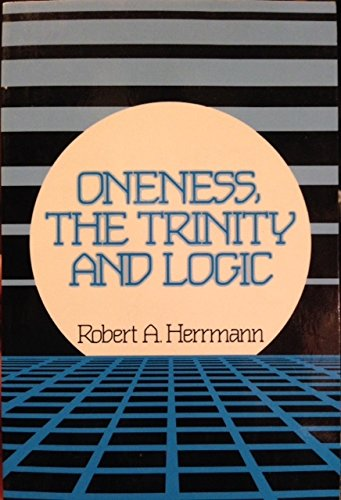9780912315805: Oneness, the Trinity and Logic