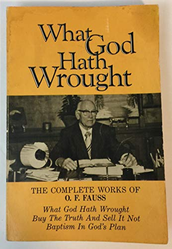 9780912315843: What God Hath Wrought: The Complete Works of O. F. Fauss
