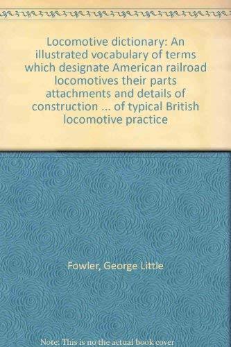 Locomotive Dictionary (1906): Fowler, George L