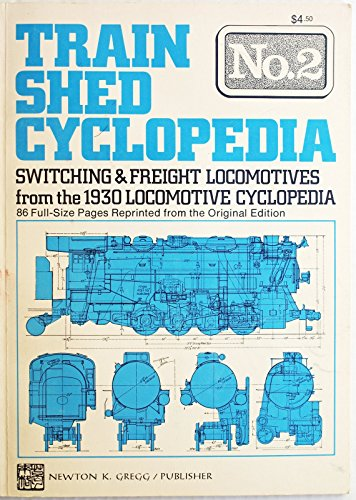 Train Shed Cyclopedia No. 2 : Switching & Freight Locomotives from the 1930 Locomotive ...