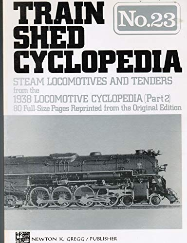 9780912318530: Train Shed Cyclopedia No. 23: Steam Locomotives & Tenders from the 1938 Locomotive Cyclopedia (Part 2)