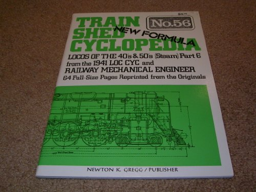 9780912318912: Train Shed Cyclopedia No. 56: Locos of 40's & 50's (Steam) Part 6 from the 1941 LOC CYC and Railway Mechanical Engineer