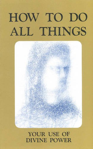 How To Do All Things: Your Use Of Divine Power (paperback)