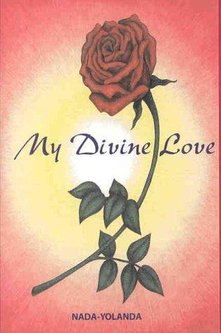 My Divine Love: Nada-Yolanda