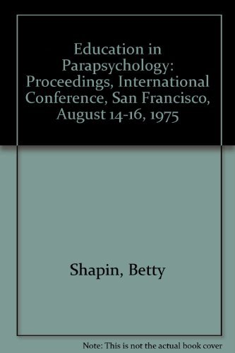 Education in Parapsychology: Proceedings, International Conference, San: Betty Shapin; Editor-Lisette