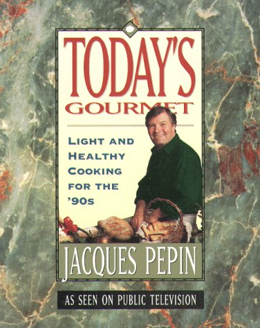 Today's Gourmet: Light and Healthy Cooking for the '90s (0912333081) by Jacques Pepin
