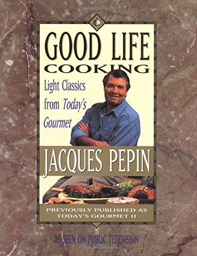 Good Life Cooking Light Classics from Today's: Jacques Pepin