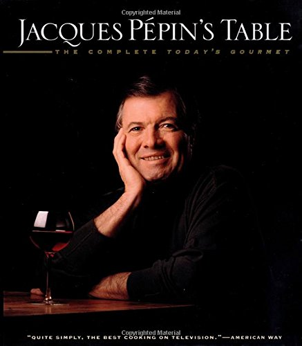 JACQUES PEPIN'S TABLE The Complete Today's Gourmet: Jacques Pepin
