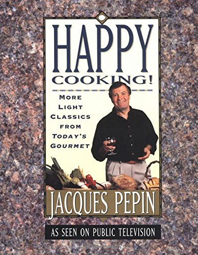 Happy Cooking: More Light Classics from Today's Gourmet: Pepin, Jacques