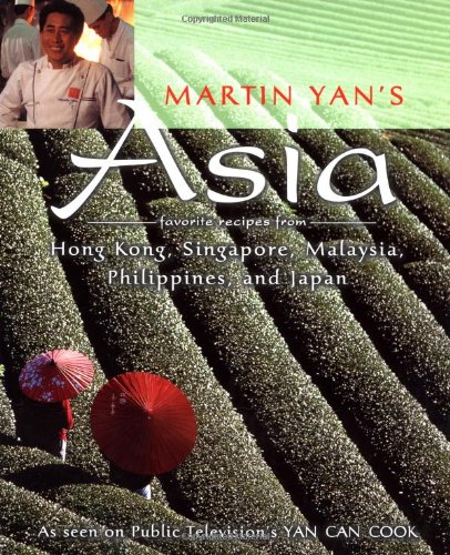 9780912333328: Martin Yan's Asia: Favorite Recipes from Hong Kong, Singapore, Malaysia, the Philippines, and Japan