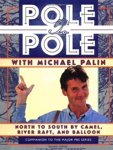 9780912333410: Pole to Pole With Michael Palin: North to South by Camel, River Raft, and Balloon (Companion to the Pbs Series)