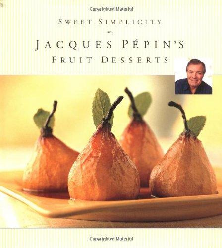 Sweet Simplicity: Jacques Pepin's Fruit Desserts: Pepin, Jacques
