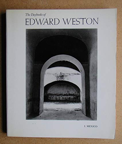 THE DAYBOOKS OF EDWARD WESTON: Volume I. Mexico: Weston, Edward