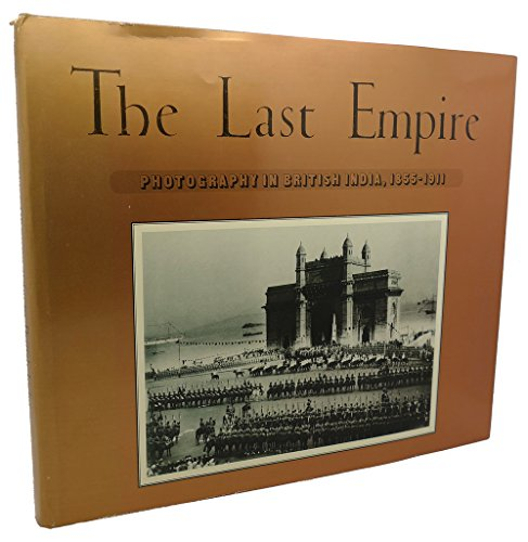 9780912334868: The Last Empire: Photography in British India, 1855-1911