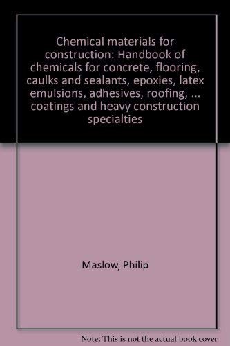 9780912336077: Chemical Materials for Construction: Handbook of Chemicals for Concrete, Flooring, Caulks and Sealants, Epoxies, Latex Emulsions, Adhesives, Roofing, ... Coatings and Heavy Construction Specialties
