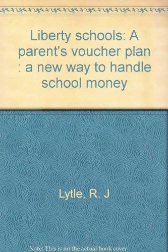 9780912336152: Liberty Schools; A Parent's Voucher Plan- A New Way to Handle School Money