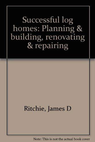 9780912336725: Successful log homes: Planning & building, renovating & repairing