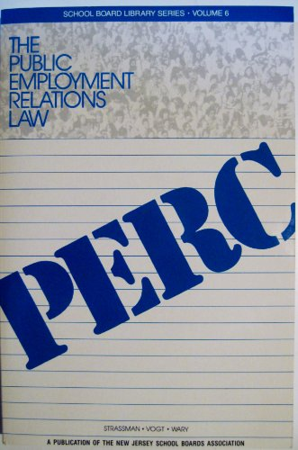 The Public Employment Relations Law, Volume 6 School Board Library Series PERC (1991 Copyright): ...