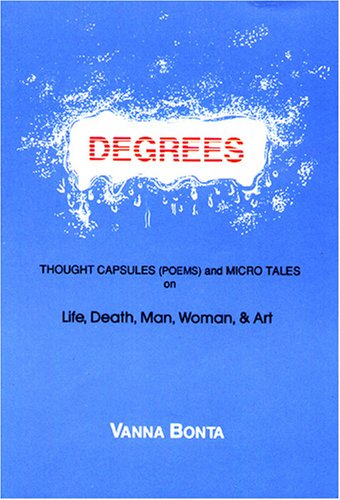 Degrees: Thought Capsules (Poems) and Micro Tales on Man, Woman, & Art: Bonta, Vanna