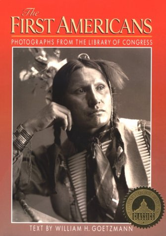 THE FIRST AMERICANS: Photographs from the Library of Congress.: William Goetzmann, ed.