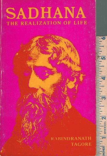 SaÌ dhanaÌ ;: The realisation of life: Rabindranath Tagore