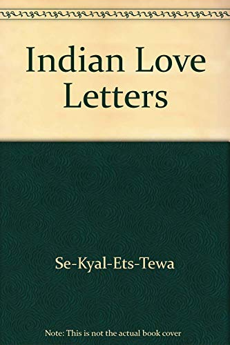 Indian love letters: Se-kyal-ets-tewa