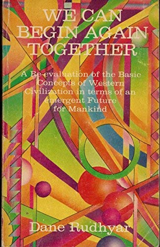 9780912358451: We can begin again together: A re-evaluation of the basic concepts of Western civilization in terms of an emergent future for mankind