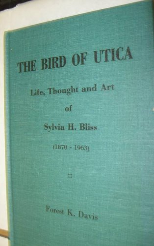 9780912362052: Bird of Utica: Life, Thought and Art of Sylvia H.Bliss