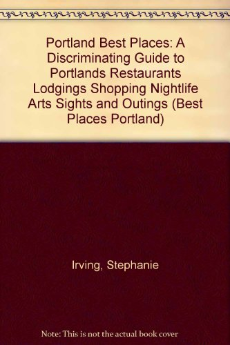 Portland Best Places A Discriminating Guide to Portland 's Restaurants,Lodgings: Stephanie ...