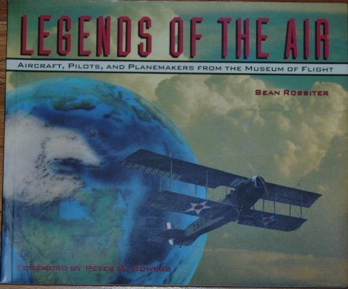 9780912365299: Legends of the Air: Aircraft, Pilots, and Planemakers from the Museum of Flight
