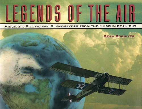 9780912365312: Legends of the Air: Aircraft, Pilots, and Planemakers from the Museum of Flight