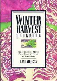 9780912365350: Winter Harvest Cookbook: How to Select and Prepare Fresh Seasonal Produce All Winter Long