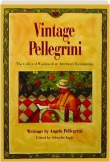 Vintage Pellegrini: The Collected Wisdom of an American Buongustaio (0912365447) by Angelo Pellegrini
