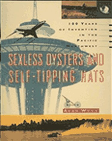 Sexless Oysters and Self Tipping Hats: 100 Years of Invention in the Pacific Northwest: Adam Woog