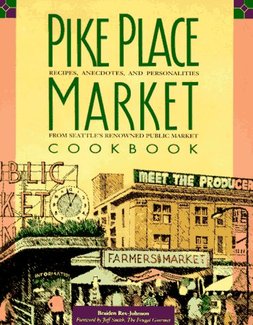 9780912365527: Pike Place Market Cookbook: Recipes, Anecdotes and Personalities from Seattle's Renowned Public Market