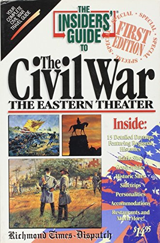The Insiders' Guide to the Civil War: The Eastern Theater (Insiders' Guide to Civil War Sites in ...