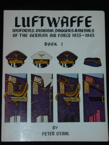 LUFTWAFFE UNIFORMS INSIGNA DAGGERS MEDALS OF THE GERMAN AIR FORCE 1935/1945 BOOK 1