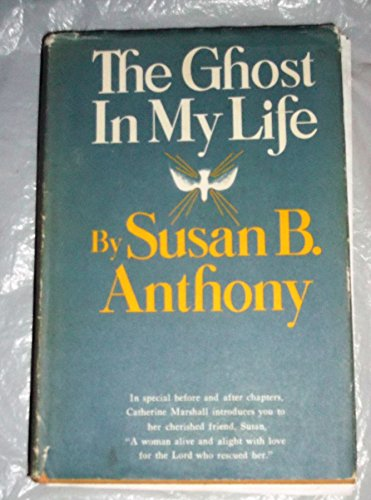 The Ghost In My Life [inscribed]: Anthony, Susan B.;