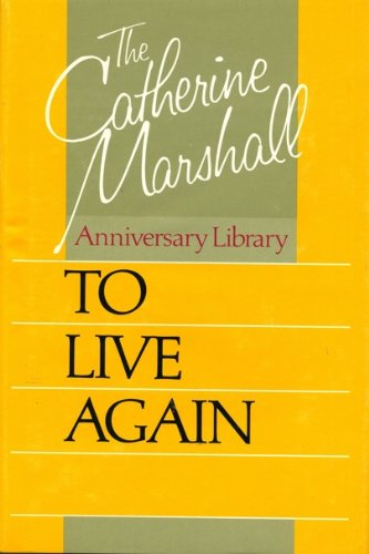 To live again (The Catherine Marshall anniversary library) (0912376279) by Marshall, Catherine