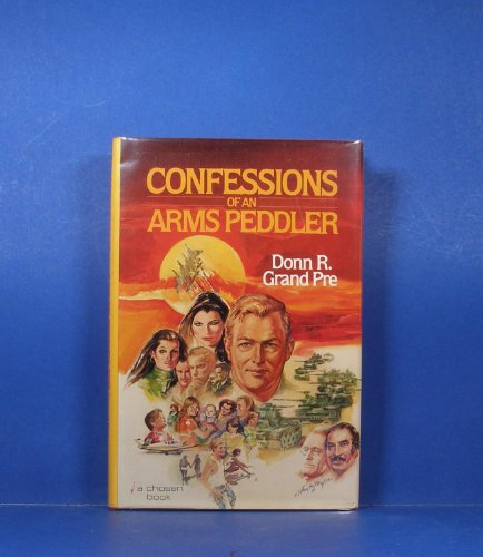 Confessions of an arms peddler: Grand Pre, Donn R