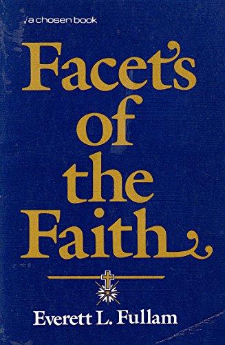 Facets of the faith: Everett L Fullam